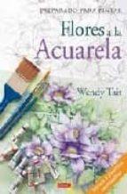 flores a la acuarela: preparado para pintar-wendy tait-9788498740356