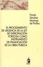 el procedimiento de urgencia de la ley de expropiación forzosa como instrumento de financiación de la obra pública faust sánchez martínez de pinillos 9788498903256