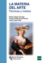 la materia del arte: tecnicas y medios genoveva tusell esther alegre 9788499612256