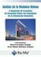 analisis de la dinamica urbana: y simulacion de escenarios de des arrollo futuro con tecnologias de la informacion geografica montserrat gomez delgado 9788499641256