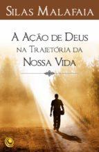 a ação de deus na trajetória da nossa vida (ebook)-silas malafaia-9788576895756