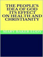 the people's idea of god - its effect on health and christianity (ebook)-mary baker eddy-9788827521656