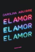 el amor, el amor, el amor (ebook)-carolina aguirre-9789500760256
