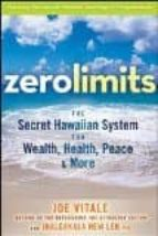 zero limits: the secret hawaiian system for wealth, health, peace and more 9780470402566