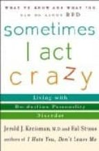 sometimes i act crazy: living with borderline personality disorde er jerold j. kreisman hal. straus 9780471222866