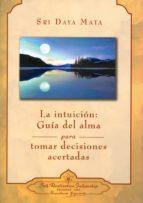 la intuicion: guia del alma para tomar decisiones acertadas sri daya mata 9780876124666