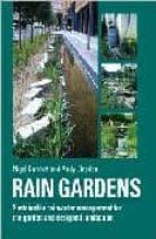 rain gardens: managing water sustainably in the garden and design ed landscape nigel dunnett 9780881928266