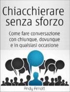 chiacchierare senza sforzo: come fare conversazione con chiunque, dovunque e in qualsiasi occasione (ebook) 9781507101766
