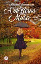 a mi eterna musa (ebook)-samuel rodriguez hernandez-9781640860766