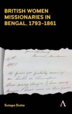 El libro de British women missionaries in bengal, 1793-1861 autor SUTAPA DUTTA DOC!