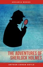 ARTHUR CONAN DOYLE: THE ADVENTURES OF SHERLOCK HOLMES [CONTAINS LINKS TO FREE AUDIOBOOK] (THE SHERLO