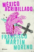 méxico acribillado (ebook)-francisco martin moreno-9786070715266