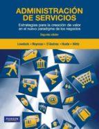 administracion de servicios: estrategias para la creacion de valo r en el nuevo paradigma de los negocios christopher lovelock luis huete javier reynoso 9786073205566