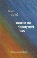 taza de te: haikus de kobayashi issa-kobayashi issa-9786077546566