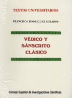 vedico y sanscrito clasico:gramatica, textos anotados y vocabular io etimologico francisco rodriguez adrados 9788400072766