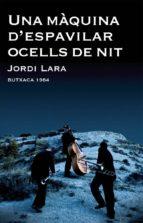 El libro de Una maquina d espavilar: ocells de nit but autor JORDI LARA PDF!