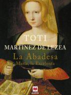 la abadesa (ebook) toti martinez de lezea 9788415120766