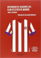 diccionario de jugadores del club atletico de madrid-angel iturriaga-9788415924166