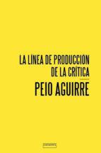 la linea de produccion de la critica peio aguirre 9788416205066