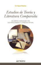 estudios de teoria y literatura comparada: de goethe a machado y de las vanguardias a la poetica actual enrique baena 9788416421466