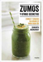 zumos y otros secretos: zumos y snacks saludables para cada dia-samanta mcmurray-9788416449866