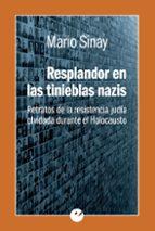 resplandor en las tinieblas nazis: retratos de la resistencia judia olvidada durante el holocausto mario sinay 9788416876266
