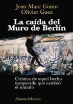 la caida del muro de berlin: cronica de aquel hecho inesperado qu e cambio el mundo-jean marc gonin-9788420687766