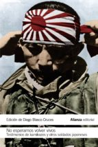 no esperamos volver vivos: testimonios de kamikazes y soldados japoneses 9788420693866
