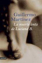 la muerte lenta de luciana b. (ebook)-guillermo martinez-9788423319466