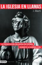 la iglesia en llamas: la persecucion religiosa en españa durante la guerra civil-jordi alberti-9788423340866