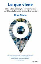 lo que viene: como uber, airbnb y las nuevas empresas de silicon valley estan cambiando el mundo brad stone 9788423429066