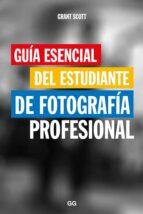 guía esencial del estudiante de fotografía profesional-grant scott-9788425229466