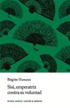 sisi, emperatriz en contra de su voluntad (7ª ed)-brigitte hamann-9788426128966