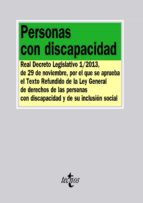 personas con discapacidad: real decreto legislativo 1/2013, de 29 de noviembre, por el que se aprueba el texto refundido de la ley general de derechos de las personas con discapacidad y de su inclusio-9788430961566