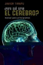 ¿para que sirve el cerebro?: manual para principiantes-javier tirapu ustarroz-9788433022066