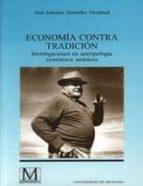 economia contra tradicion: investigaciones en antropologia econom ica andaluza jose antonio gonzalez alcantud 9788433826466
