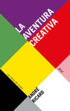 la aventura creativa: las raices del diseño andre ricard 9788434425866