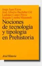 nociones de tecnologia y tipologia en prehistoria jorge juan eiroa 9788434466166