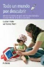 todo un mundo por descubrir. metodo de autoayuda para padres y pr ofesionales. el desarrollo del niño de 6 a 24 meses (5ª ed.) elizabeth fodor montserrat moran moreno 9788436822366