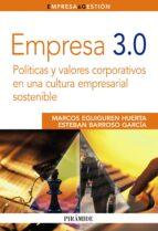 empresa 3.0: politicas y valores corporativos en una cultura empr esarial sostenible marcos eguiguren huerta esteban barroso garcia 9788436824766