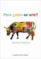 pero ¿esto es arte?: una introduccion a la teoria del arte (2ª ed .) cynthia freeland 9788437620466