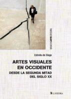 artes visuales en occidente desde la segunda mitad del siglo xx estrella de diego 9788437634166