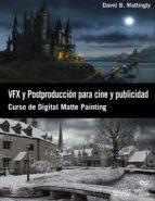 vfx y postproduccion para cine y publicidad: curso de digital mat te painting-david b. mattingly-9788441532366