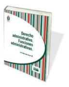 El libro de Derecho administrativo. funciones administrativas autor LUIS FELIPE LOPEZ ALVAREZ TXT!