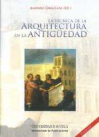 la tecnica de la arquitectura en la antiguedad amparo graciani 9788447212866
