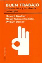 buen trabajo: cuando etica y excelencia convergen howard gardner mihalyi csikszentmihalyi william damon 9788449313066