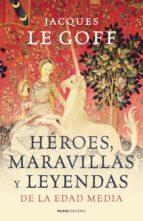 (pe) heroes, maravillas y leyendas de la edad media-jacques le goff-9788449323966