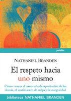 el respeto hacia uno mismo: como vencer el temor a la desaprobaci on de los demas, el sentimiento de culpa y la inseguridad nathaniel branden 9788449325366