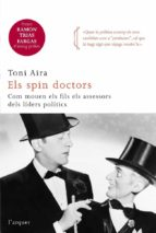 els spin doctors: com treballen els assesors dels politics-toni aira-9788466410366
