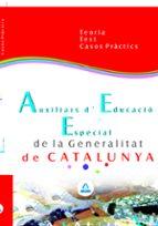AUXILIARS D EDUCACIO ESPECIAL DE LA GENERALITAT DE CATALUNYA: TEO RIA TEST I CASOS PRACTICS